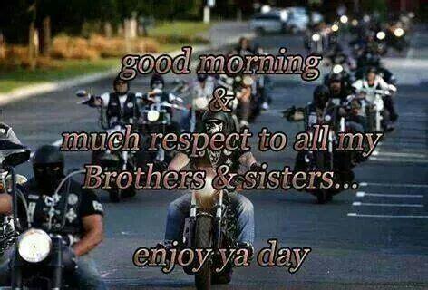 good morning  respect    brothers sisters enjoy ya day biker stuff good morning