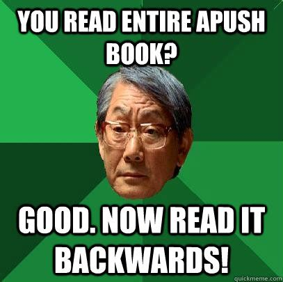 Apush Memes - you read entire apush book good now read it backwards high expectations asian father