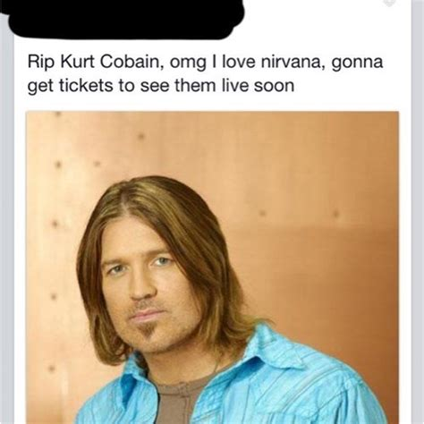 Billy Ray Cyrus Meme - kurt cobain quotes about mistakes quotesgram