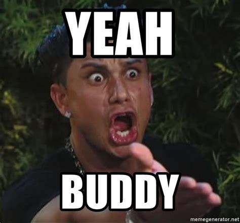 Yeah Memes - yeah buddy pauly d meme generator