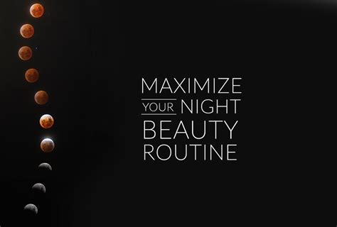 Six Tips To Maximize Your Nighttime Beauty Routine