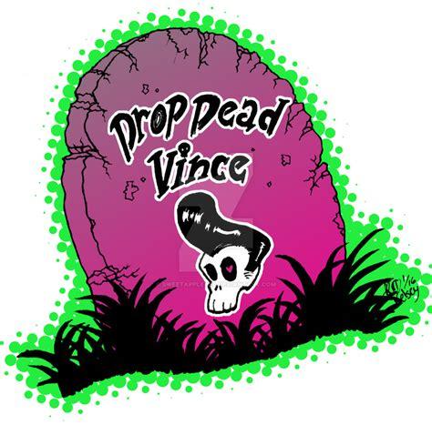 Drop Dead by Drop Dead Vince By Sweetappletea On Deviantart