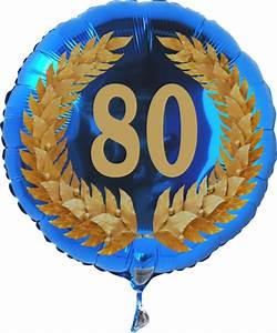Besinnliches Zum 80 Geburtstag : luftballon aus folie mit helium 80 geburtstag zahl 80 im lorbeerkranz geburtstag 45 cm ~ Frokenaadalensverden.com Haus und Dekorationen