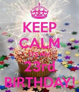 KEEP CALM ITS MY 23rd BIRTHDAY! | Quotes | 23 birthday ...