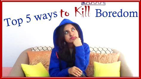 Top 5 Ways To Kill Boredom Youtube