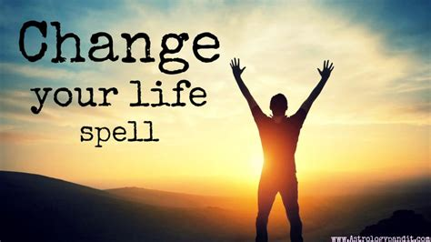 Change Your Life Spell Get A Psychic Help You In Change