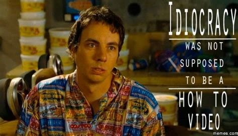Idiocracy Meme - idiocracy was not supposed to be memes com funny s t