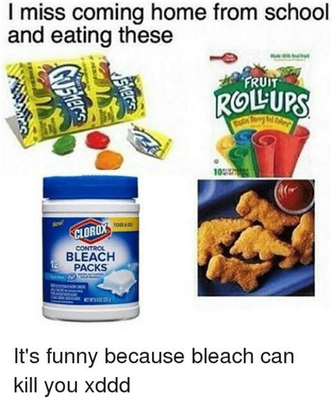 Clorox Bleach Memes - i miss coming home from school and eating these fruit rolurs 10 clorox bleach packs it s funny