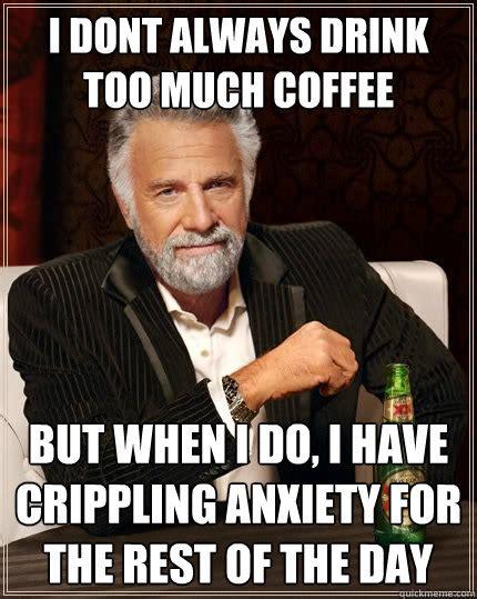 Too Much Coffee Meme - too much caffeine meme www imgkid com the image kid has it