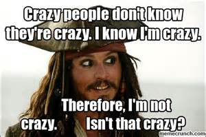 Memes About Crazy People - crazy people don t know they re crazy i know i m crazy