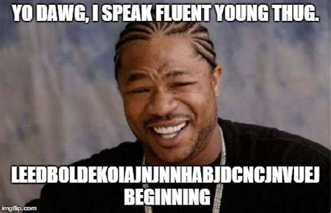 Thug Meme - i speak young thug young thug know your meme