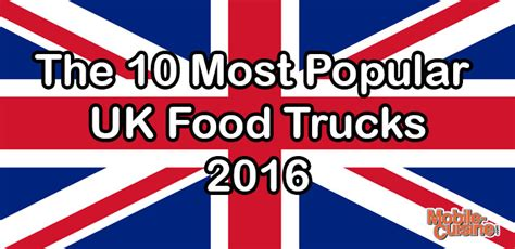 most popular cuisines the 10 most popular uk food trucks 2016 mobile cuisine