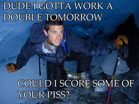 Piss Memes - image 99522 bear grylls better drink my own piss know your meme