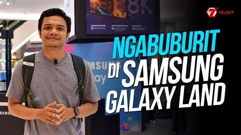 samsung galaxy land ngabuburit bareng ekosistem galaxy youtube