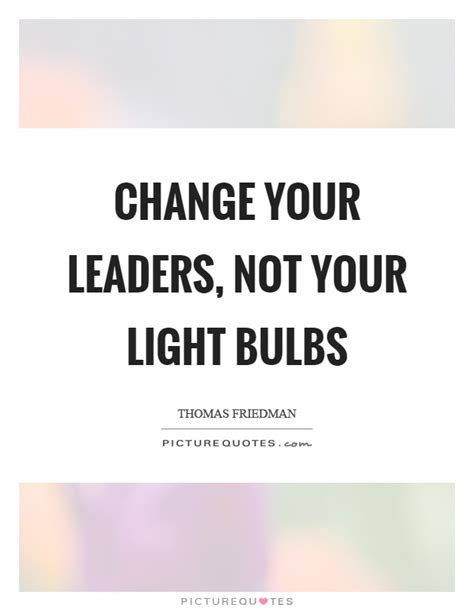 change your leaders not your light bulbs picture quotes