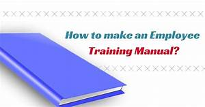 How To Make An Employee Training Manual  13 Top Tips