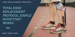Total Knee Replacement Protocol  Simple Guide That Works
