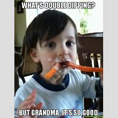 What's Double Dipping? But Grandmait's So Good  Make A Meme