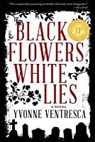 black flowers white lies  yvonne ventresca
