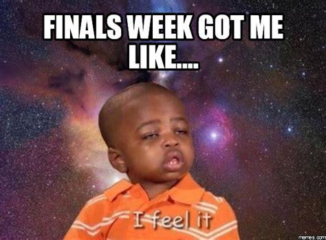 Finals Week Memes - finals week got me like memes com