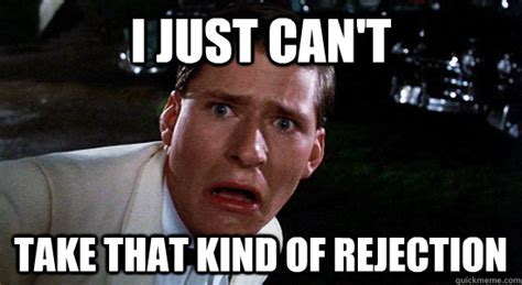 Rejection Meme - i just can t take that kind of rejection george mcfly quickmeme
