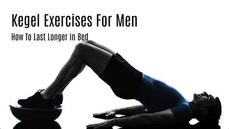 kegel exercises  men    longer  bed