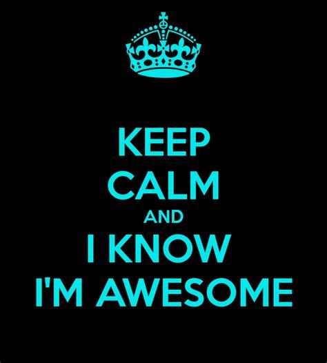 Keep Calm And I Know I'm Awesome Poster  Lim  Keep Calm