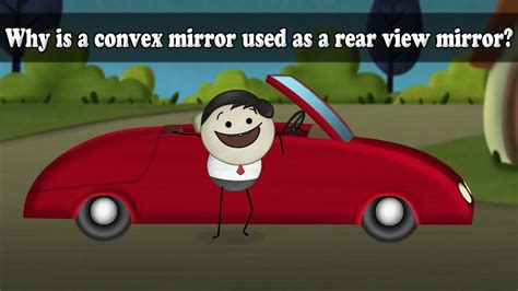 Why Is A Convex Mirror Used As A Rear View Mirror? |