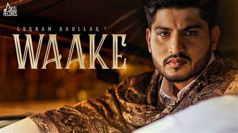 new songs waake hd gurnam bhullar mixsingh new