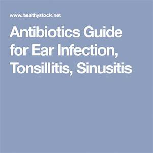 Antibiotics Guide For Ear Infection  Tonsillitis