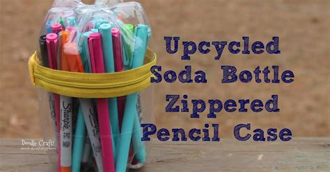 pencil bottle case upcycled soda plastic bottles pop zippered diy upcycling pouch projects recycled crafts craft reuse tutorial container zipper