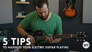 Guitar Lesson  5 Tips To Maximize Your Electric Guitar