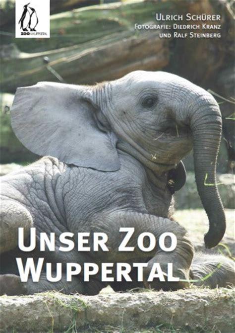 Botanischer Garten Wuppertal öffnungszeiten by Bildband Unser Zoo Wuppertal 171 Wuppertals Gr 252 Ne Anlagen