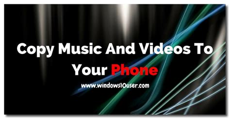 Copy Music And Videos To Your Phone