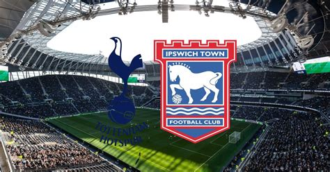 Tottenham vs Ipswich Town live: Kick-off time, TV details ...