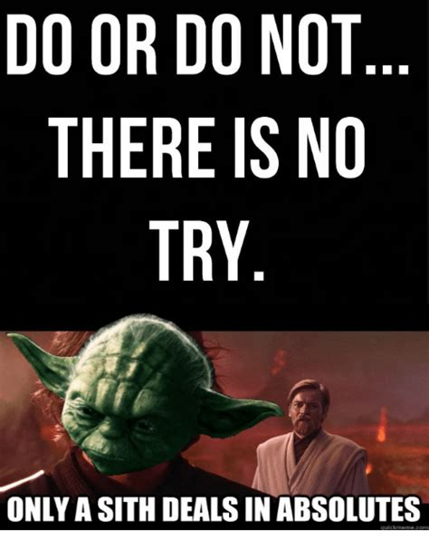 25+ Best Memes About Do Or Do Not There Is No Try  Do Or