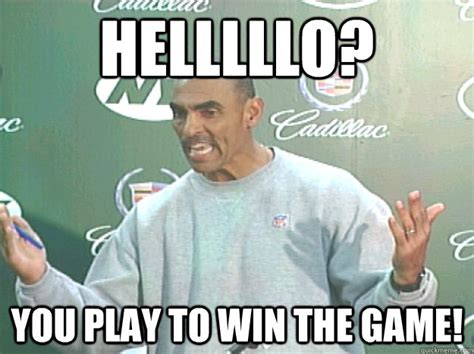 Win Meme - helllllo you play to win the game herm edwards you play to win the game quickmeme