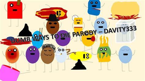 Dumb Ways To Die Parody Davity333 Youtube