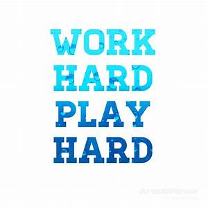 Work Hard. Play Hard. | Posters & Quotes | Pinterest ...