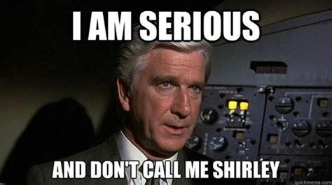 Airplane Movie Meme - what s your opinion on airplane the great comedy movie featuring leslie nielsen as a doctor