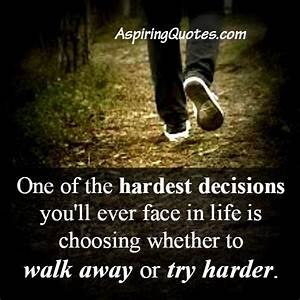 One of the hardest decisions you will ever face in life ...