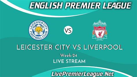 Leicester City Vs Liverpool Live Stream 2021 | Week 24