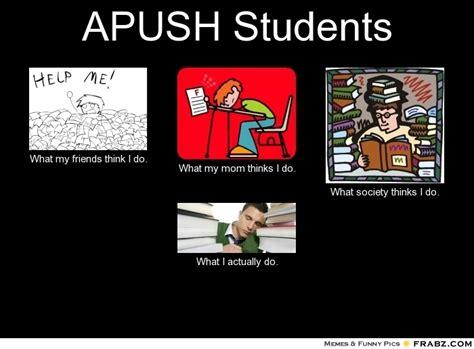 Apush Memes - apush students meme generator what i do
