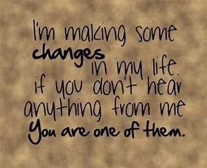 I'm making some changes in my life, if you don't hear ...