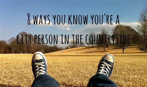 8 Ways You Know You're A City Person In The Countryside