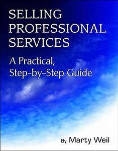 Selling Professional Services  A Practical  Step-by-step Guide By Marty Weil - Book