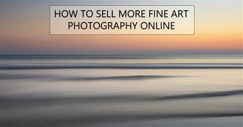 Selling Fine Art Photography Online Tips For More Sales