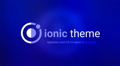 Ionic Theme Updates And 2019 News Are Coming!