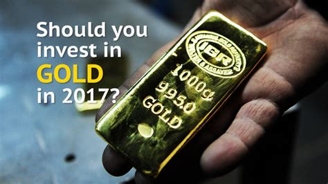Should You Invest In Gold Why 2017 Might Be The Year To