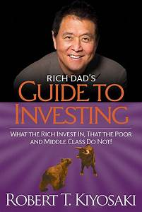 Rich Dad U2019s Guide To Investing  What The Rich Invest In